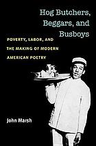 Hog butchers, beggars, and busboys : poverty, labor, and the making of modern American poetry
