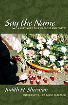 Say the name : a survivor's tale in prose and poetry