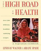 The high road to health : a vegetarian cookbook