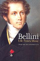 Bellini : life, times, music