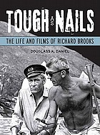 Tough as nails : the life and films of Richard Brooks