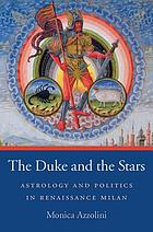 The duke and the stars : astrology and politics in Renaissance Milan