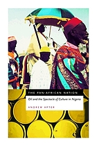 The Pan-African nation : oil and the spectacle of culture in Nigeria