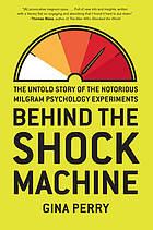 Behind the shock machine : the untold story of the notorious Milgram psychology experiments