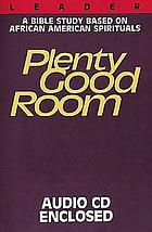 Plenty good room : a Bible study based on African American spirituals.