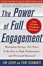 The power of full engagement : managing energy, not time, is the key to high performance and personal renewal