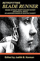 Retrofitting Blade runner : issues in Ridley Scott's Blade runner and Philip K. Dick's Do androids dream of electric sheep?