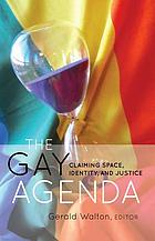 The gay agenda : claiming space, identity, and justice