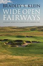 Wide Open Fairways : a Journey across the Landscapes of Modern Golf.