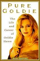 Pure Goldie : the life and career of Goldie Hawn