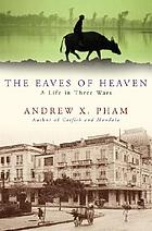The eaves of heaven : a life in three wars