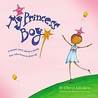 My princess boy : a mom's story about a young boy who loves to dress up