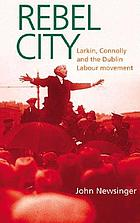 Rebel city : Larkin, Connolly and the Dublin labour movement