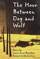 The hour between dog and wolf : poems