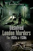 Unsolved London murders : the 1920s and 1930s