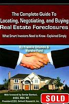 The complete guide to locating, negotiating, and buying real estate foreclosures : what smart investors need to know explained simply