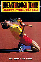 Breakthrough tennis : a revolutionary approach to the game