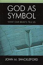 God as symbol : what our beliefs tell us