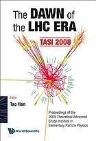 The dawn of the LHC era : TASI 2008 : proceedings of the 2008 Theoretical Advanced Study Institute in Elementary Particle Physics, Boulder, Colorado, USA, 2-27 June 2008