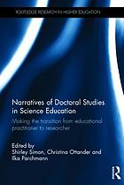 Narratives of doctoral studies in science education : making the transition from educational practitioner to researcher