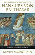 The systematic thought of Hans Urs von Balthasar : an Irenaean retrieval