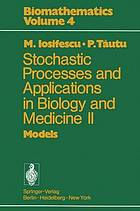 Stochastic processes and applications in biology and medicine. / II, Models