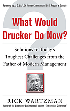 What would Drucker do now : solutions to today's toughest challenges from the father of modern management