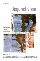 Disjunctivism : perception, action, knowledge