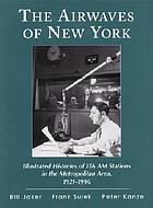 The airwaves of New York : illustrated histories of 156 AM stations in the Metropolitan Area, 1921-1996