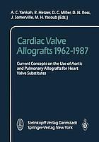 Cardiac Valve Allografts 1962-1987 : Current Concepts on the Use of Aortic and Pulmonary Allografts for Heart Valve Subsitutes