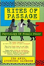 Rites of passage : psychology of female power : a manual for young African-American women, medicine women, priestesses, and more mature women of spirit