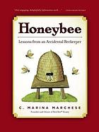 Honeybee : from hive to home : lessons from an accidental beekeeper