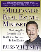 The millionaire real estate mindset : mastering the mental skills to build your fortune in real estate