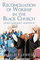 Reconciliation of worship in the black church : spontaneous worship.