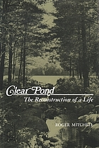 Clear pond : the reconstruction of a life