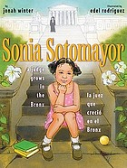 Sonia Sotomayor : a judge grows in the Bronx = Sonia Sotomayor : la juez que creció en el Bronx