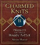 Charmed knits : projects for fans of Harry Potter