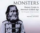 Monsters : human freaks in America's gilded age : the photographs of Chas. Eisenmann