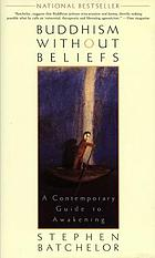 Buddhism without beliefs : a contemporary guide to awakening