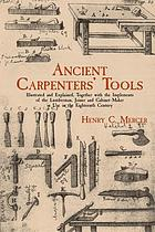 Ancient carpenters' tools : illustrated and explained, together with the implements of the lumberman, joiner, and cabinet-maker in use in the eighteenth century
