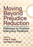 Moving beyond prejudice reduction : pathways to positive intergroup relations