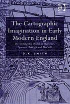 The cartographic imagination in early modern England : re-writing the world in Marlowe, Spenser, Raleigh and Marvell