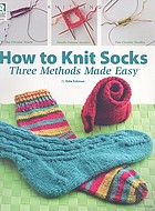 How to knit socks : three methods made easy