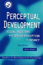 Perceptual development : visual, auditory, and speech perception in infancy