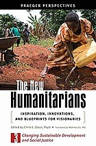 The new humanitarians : inspiration, innovations, and blueprints for visionaries