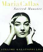 Maria Callas : sacred monster
