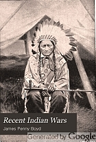Recent Indian wars, under the lead of Sitting Bull, and other chiefs : with a full account of the Messiah craze, and ghost dances