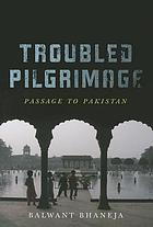 Troubled pilgrimage : passage to Pakistan