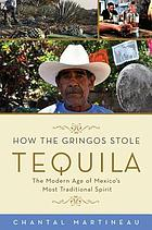 How the gringos stole tequila : the modern age of Mexico's most traditional spirit