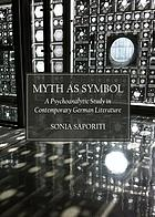 MYTH AS SYMBOL : A PSYCHOANALYTIC STUDY IN CONTEMPORARY GERMAN LITERATURE.